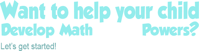 Want to help your child develop math super powers. Let's get started!